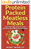 Protein Packed Meatless Meals: Delicious and Healthy High Protein Meals without Any Meat (English Edition)