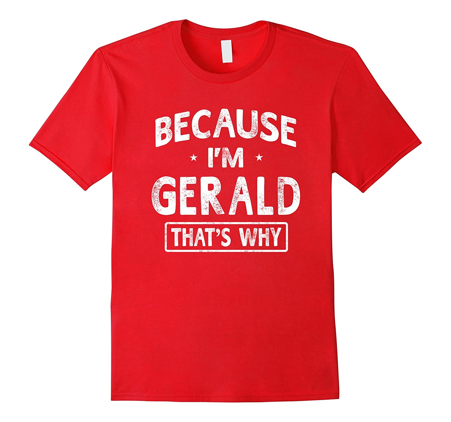Because I'm Gerald Funny Novelty Gifts Name T-shirt Men