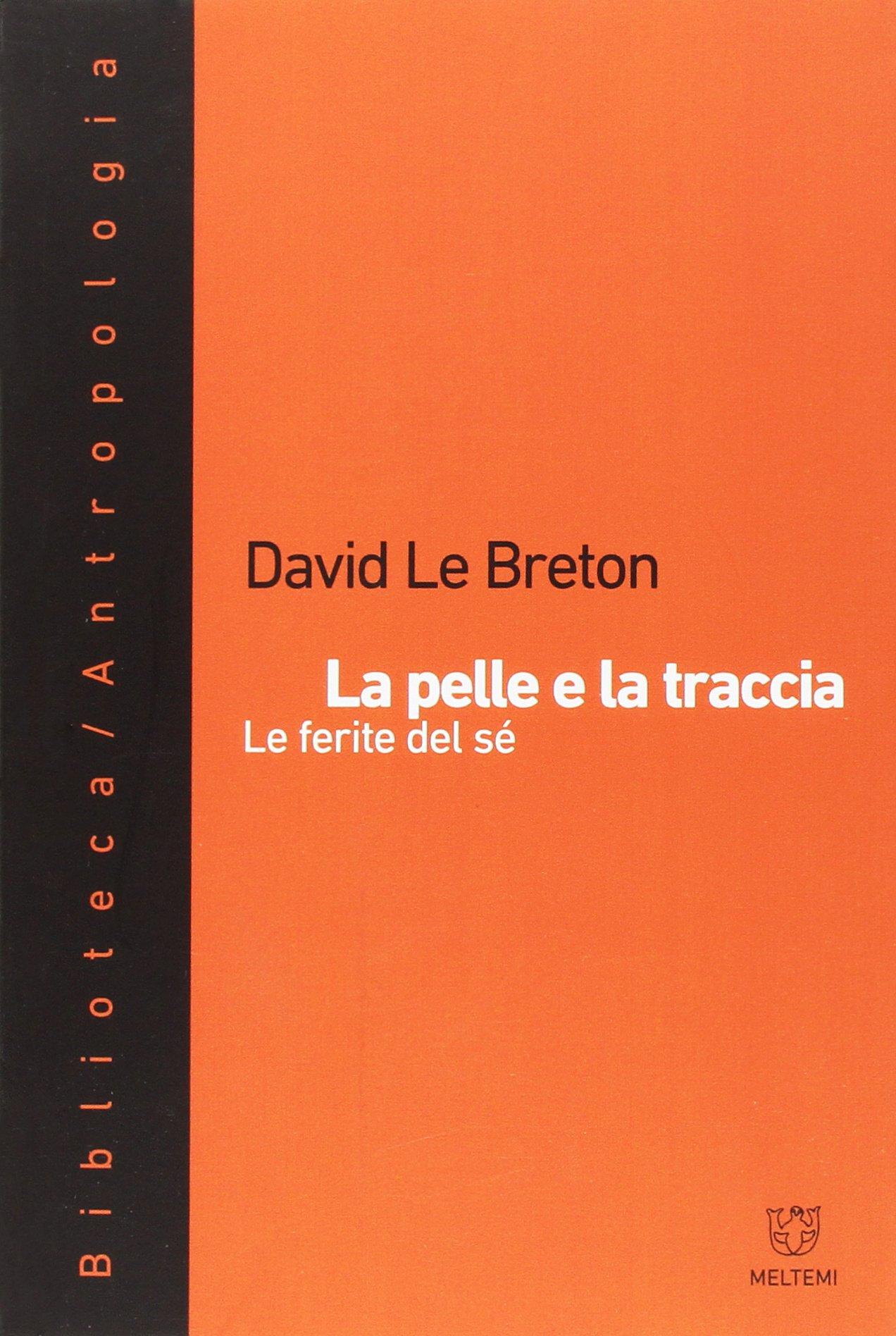 La pelle e la traccia. Le ferite del sé Copertina flessibile – 10 nov 2016 David Le Breton A. Perri Meltemi 8883537025