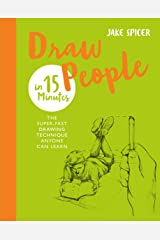 Draw People in 15 Minutes: Amaze your friends with your drawing skills (Draw in 15 Minutes) Kindle Edition