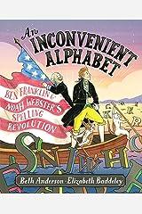 An Inconvenient Alphabet: Ben Franklin & Noah Webster's Spelling Revolution Kindle Edition