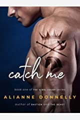 Catch Me (The Rebel Court Book 1) Kindle Edition