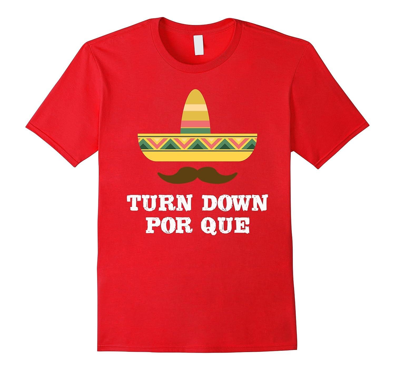 Cinco De Mayo Tees - Turn Down Por Que T-Shirt-BN