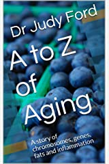 A to Z of Aging: A story of chromosomes, genes, fats and inflammation Kindle Edition
