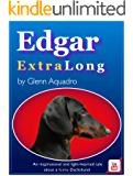 Edgar ExtraLong: A funny, suspense filled story about a real, but less than perfect, Dachshund show dog