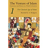 The Venture of Islam, Volume 1: The Classical Age of Islam: Conscience and History in a World Civilization: The Classical Age of Islam Vol 1