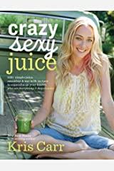Crazy Sexy Juice: 100+ Simple Juice, Smoothie & Nut Milk Recipes to Supercharge Your Health Kindle Edition