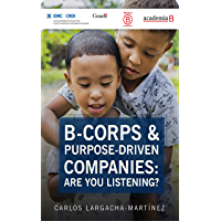 B-corps & purpose-driven companies: Are you listening? (English Edition)
