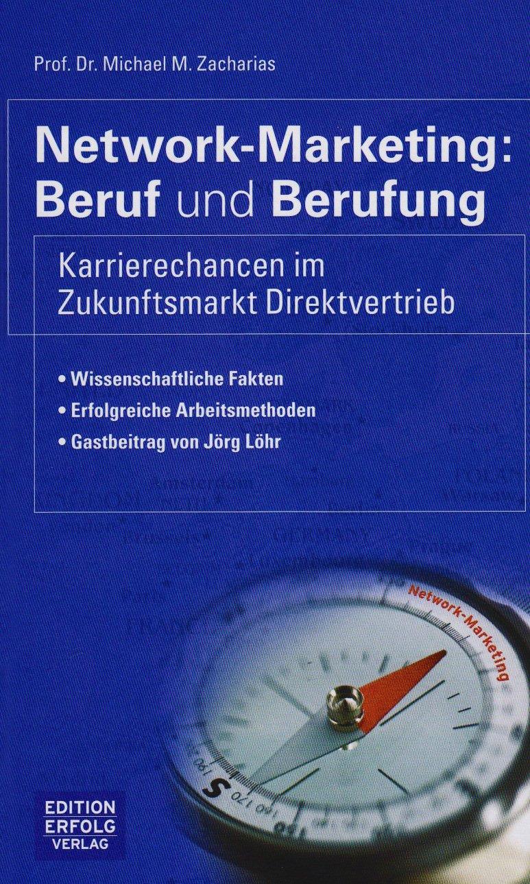 Network-Marketing: Beruf und Berufung: Karrierechancen im Zukunftsmarkt Direktvertrieb Gebundenes Buch – September 2008 Michael M Zacharias Edition Erfolg Verlag 3938826088 Werbung