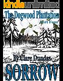 The Dogwood Plantation, Part Four: Sorrow