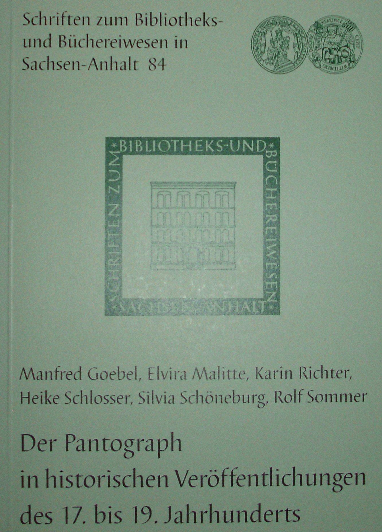 Der Pantograph in historischen Veröffentlichungen des 17. bis 19. Jahrhunderts (Schriften zum Bibliotheks- und Büchereiwesen in Sachsen-Anhalt)