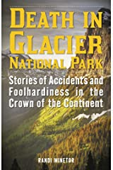 Death in Glacier National Park: Stories of Accidents and Foolhardiness in the Crown of the Continent Kindle Edition