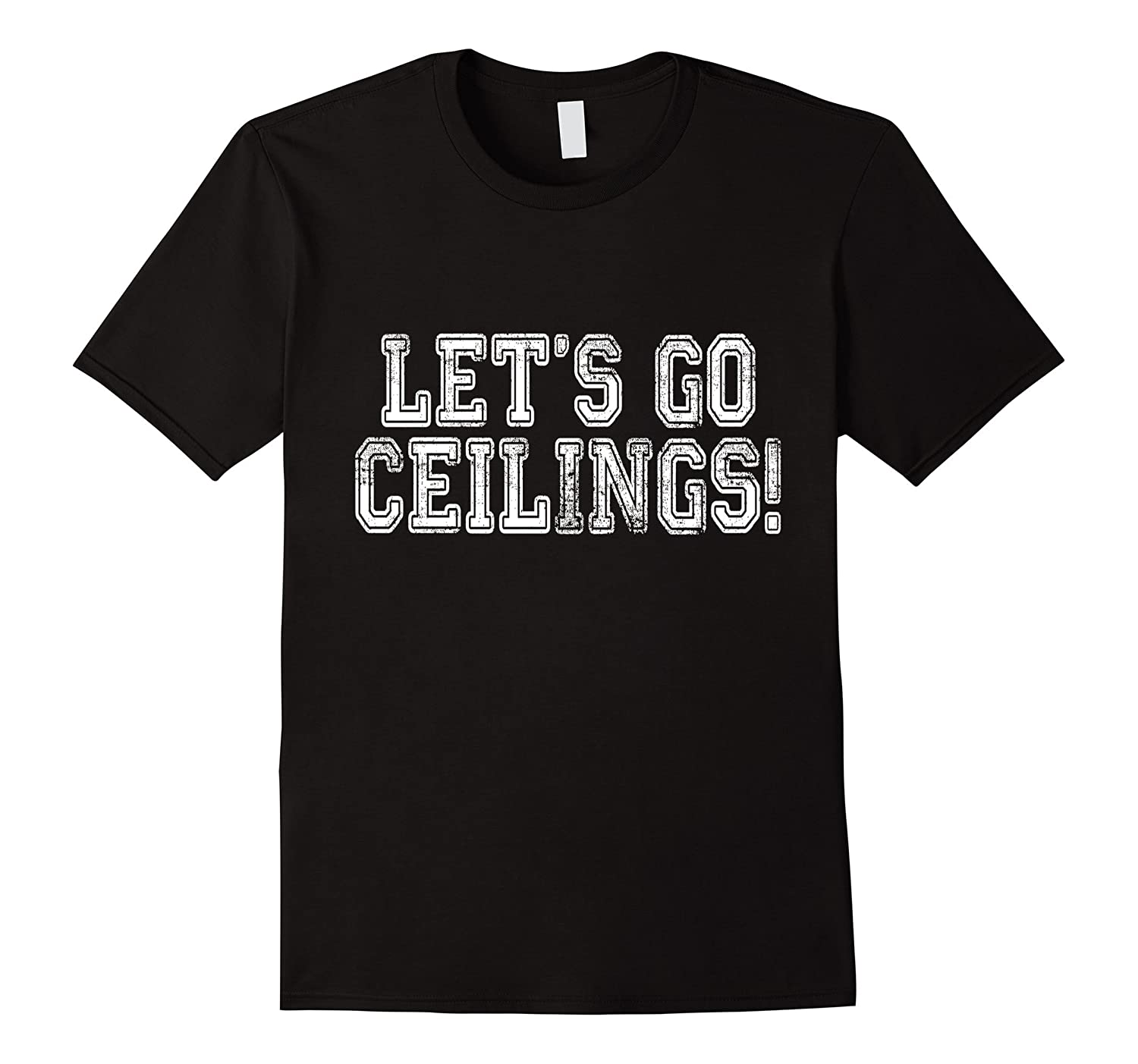 Design t shirt easy -  Lets Go Ceilings T Shirt Funny Easy Halloween Costume Best Design T Shirt
