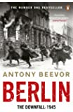 Berlin : The Downfall: 1945: The Number One Bestseller