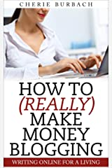 How to (Really) Make Money Blogging Kindle Edition