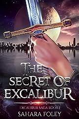 The Secret of Excalibur: A Hero Fantasy / Sci-Fi Adventure (Excalibur Saga Book 1) Kindle Edition
