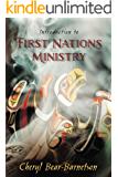 Introduction to First Nations Ministry (Centre for Pentecostal Theology Native North American Contextual Movement Series)