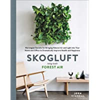 Skogluft: Norwegian Secrets for Bringing Natural Air and Light into Your Home and Office to Dramatically Improve Health and Happiness