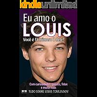 Eu amo o Louis: Você é fã número 1 dele? (Eu amo One Direction Livro 3)