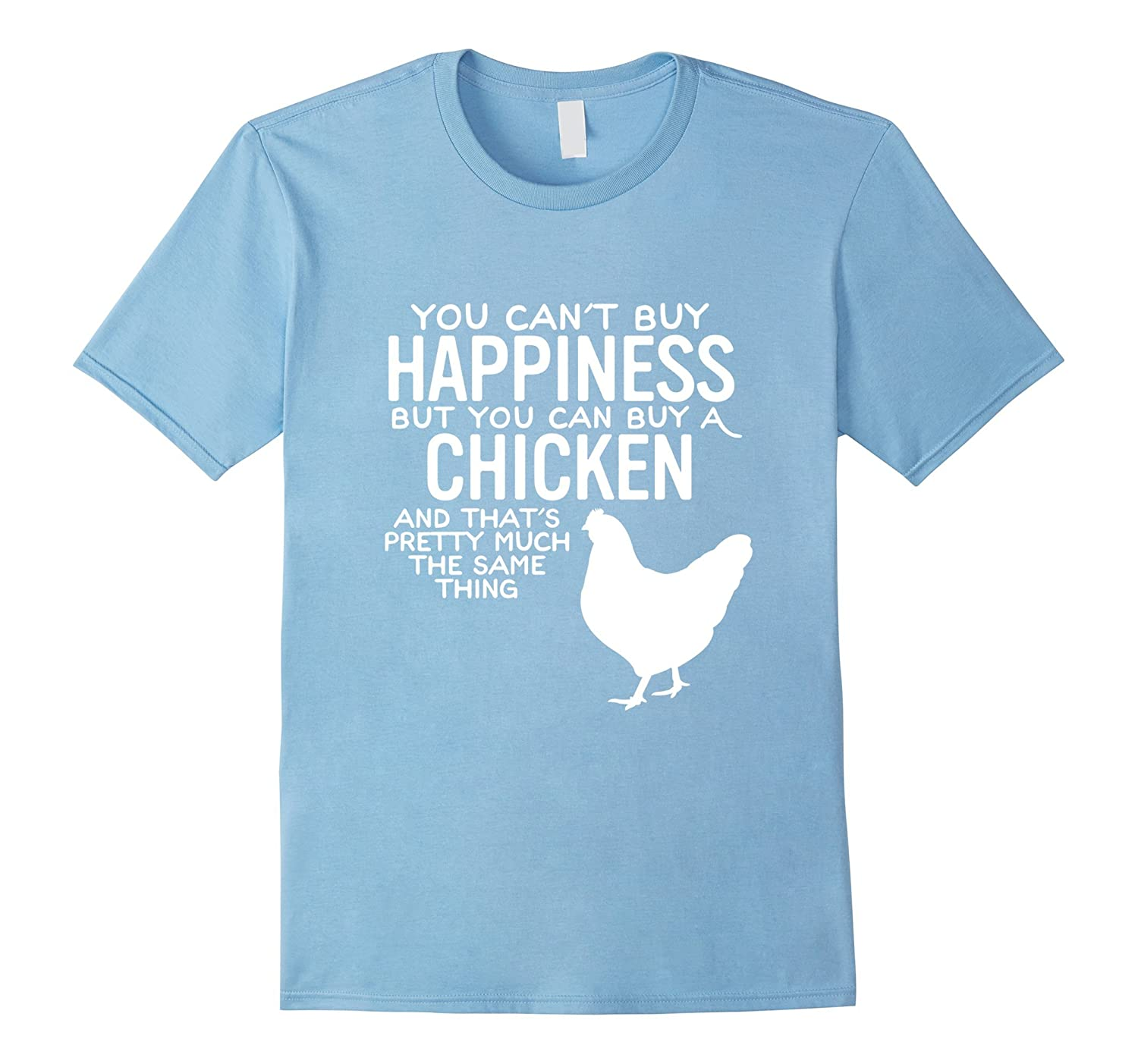 You can t buy happiness but you can buy a chicken t shirt for Where can i buy shirts