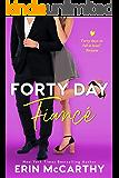 Forty Day Fiancé: A Fake Fiancé Romantic Comedy Standalone