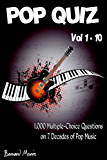 Pop Quiz Vol 1-10: 1,000 Multiple-Choice Questions on 7 Decades of Pop Music (Indie, Punk Rock, New Wave, Rap, Grunge, Heavy Rock, Disco, Soul, Glam Rock, Folk, Blues, Brit Pop)