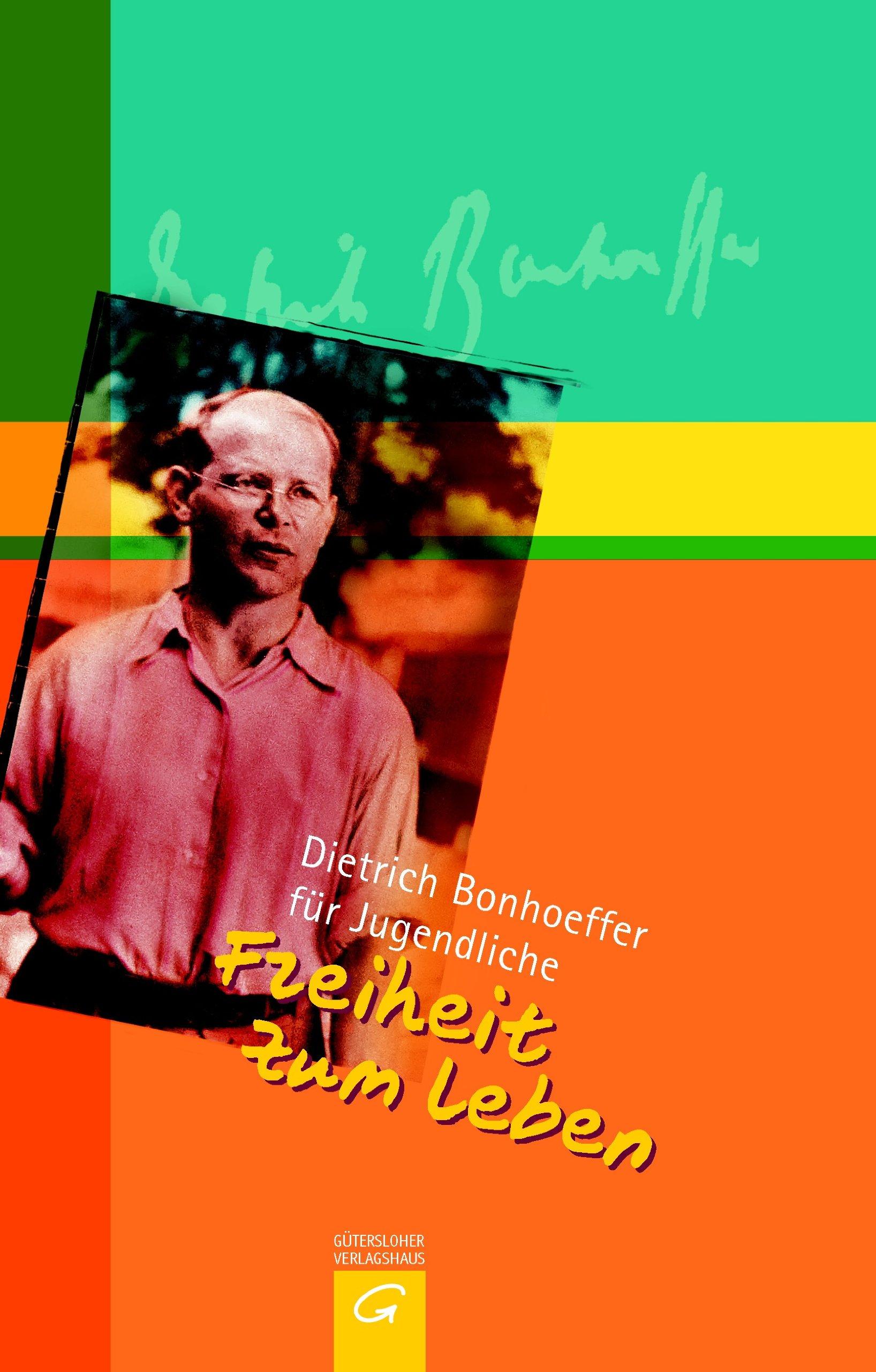 Freiheit zum Leben: Dietrich Bonhoeffer für Jugendliche