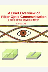 A Brief Overview of  Fiber Optic Communication: a look at the physical layer Kindle Edition