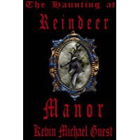The Haunting at Reindeer Manor, Part 1 of: (The Haunted Houses of Anderson)