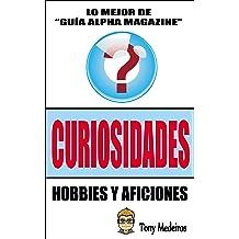 CURIOSIDADES: HOBBIES Y AFICIONES (GUÍA ALPHA MAGAZINE nº 9) (Spanish Edition) Jan 16, 2018