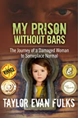My Prison Without Bars: The Journey of a Damaged Woman to Someplace Normal Kindle Edition