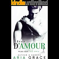 Ivre d'Amour: Romance entre hommes (Plus que des Amis t. 2) (French Edition) book cover