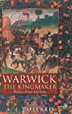 Warwick the Kingmaker: Politics, Power and Fame : Politics, Power and Fame (Hambledon Continuum)