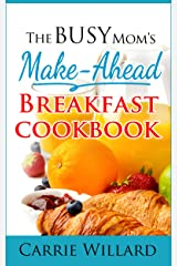 The Busy Mom's Make-Ahead Breakfast Cookbook Kindle Edition