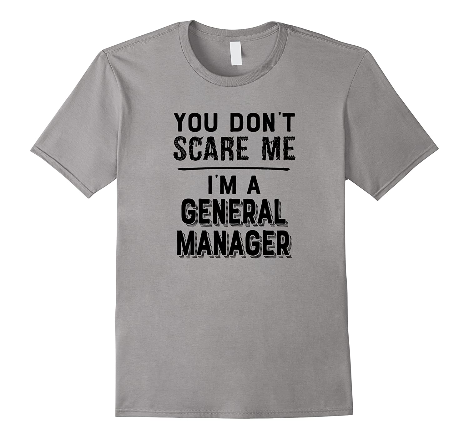 You Dont Scare Me Im a General Manager T-Shirt Black-TJ