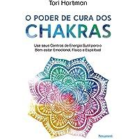 O poder de cura dos chakras: Lições práticas para usar seus centros de energia sutil para o bem-estar emocional, físico…