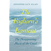 The Foghorn's Lament: The Disappearing Music of the Coast (English Edition)