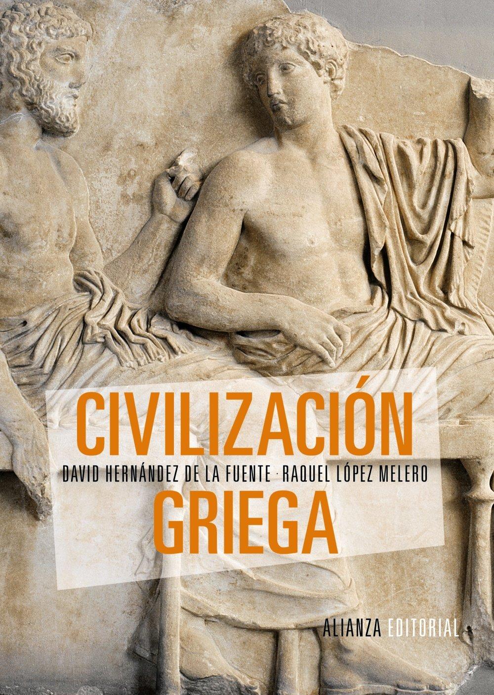 Civilización griega (El Libro Universitario - Manuales) Tapa blanda – 16 oct 2014 David Hernández de la Fuente Raquel López Melero Alianza Editorial 842069343X