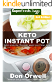 Keto Instant Pot: 50 Ketogenic Instant Pot Recipes full of Antioxidants and Phytochemicals