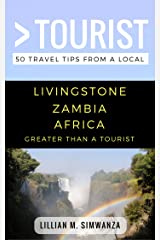 Greater Than a Tourist- Livingstone Zambia Africa: 50 Travel Tips from a Local (Greater Than a Tourist Africa) Kindle Edition