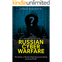 Russian Cyber Warfare: The History of Russia's State-Sponsored Attacks across the World