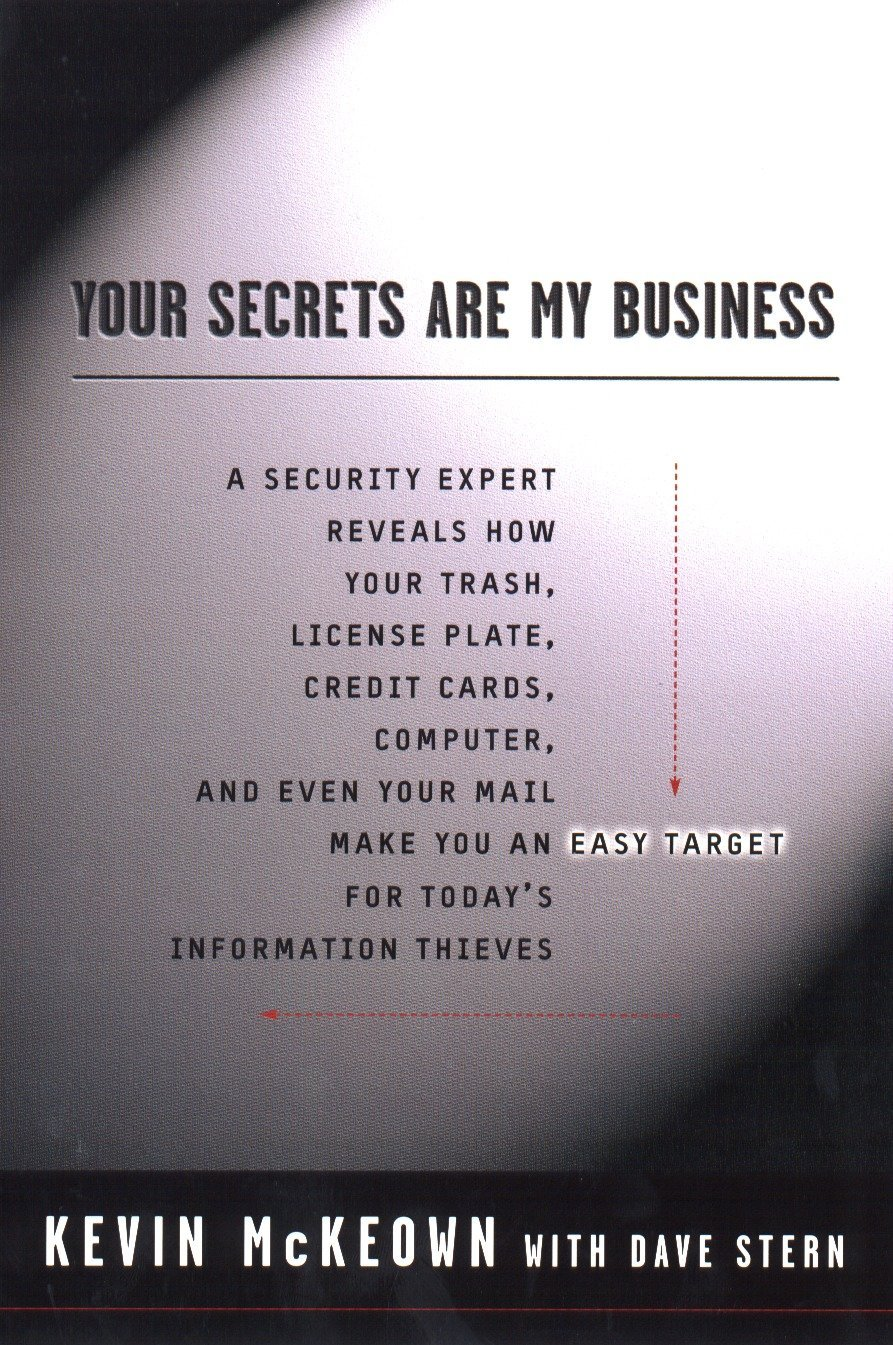 Your Secrets Are My Business: Security Expert Reveals How Your Trash, License Plate, Credit Cards, Computer, a nd Even Your Mail Make You an Easy Target for Today's Information Thieves ebook