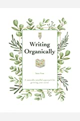 Writing Organically: A naturally mindful approach for growing your novel Kindle Edition