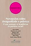 Percepções sobre desigualdade e pobreza: O que pensam os brasileiros da política social? (Pensamento crítico)