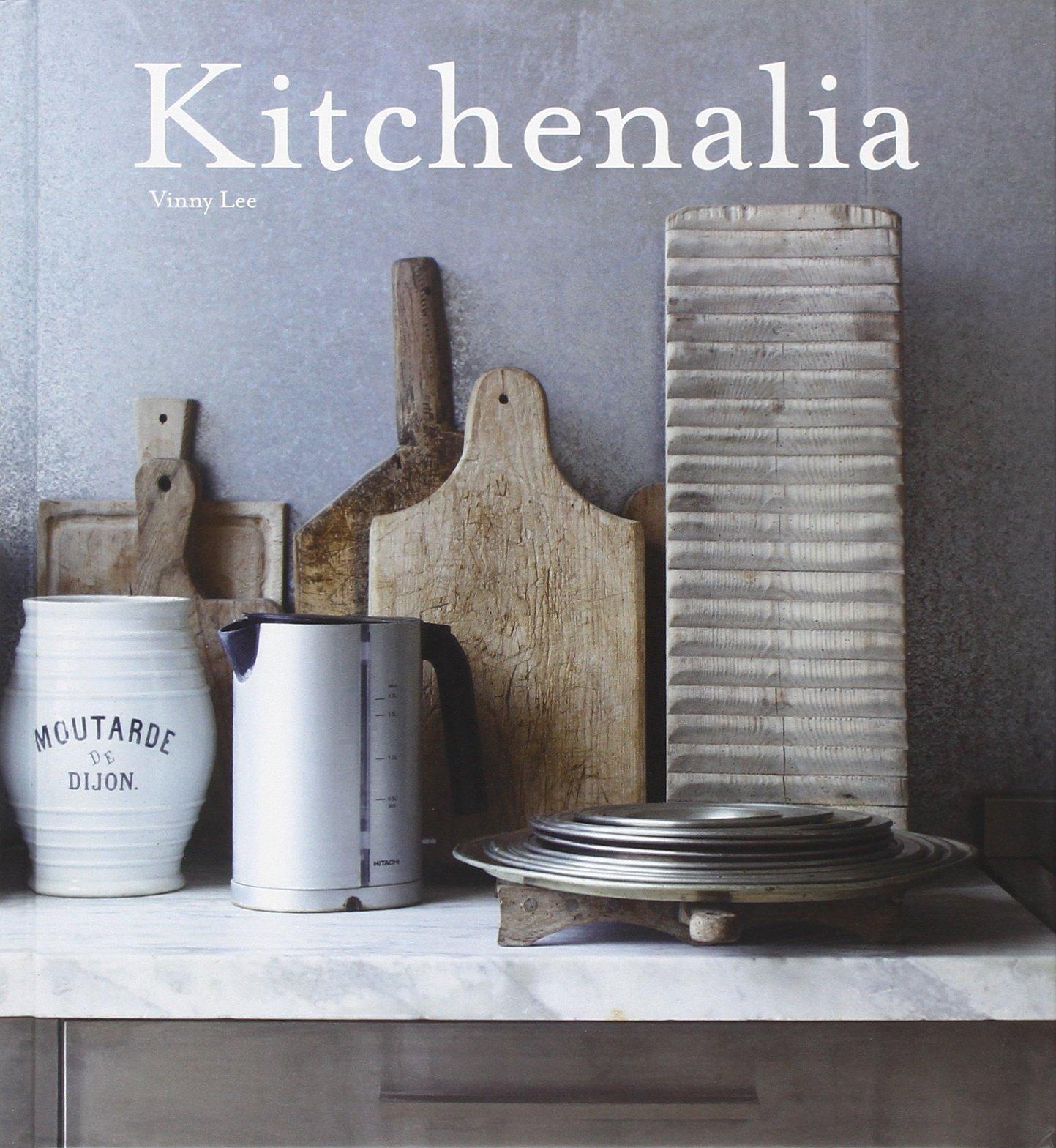 Kitchenalia. Arredare la cucina con pezzi d\'epoca e tesori ...
