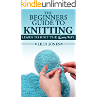 The Beginners Guide to Knitting: Learn How To Knit The Easy Way (English Edition)