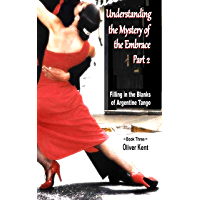 Understanding the Mystery of the Embrace Part 2: Filling in the Blanks of Argentine Tango Book 3 book cover