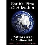 Earth's First Civilization, Antarctica, 55 Million B.C.: 2021 Edition