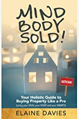 Mind, Body, Sold!: Your Holistic Guide to Buying Property Like a Pro - Using Your HEAD Your HEART and YOUR SMARTS Kindle Edition