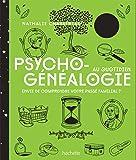 Psychogénéalogie au quotidien : Envie de compendre votre passé familial ? (Esotérisme)